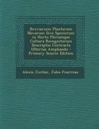 Breviarium Plantarum Novarum Sive Specierum in Horto Plerumque Cultura Recognitarum Descriptio Contracta Ulterius Amplianda