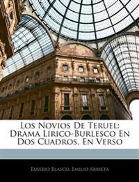 Los Novios De Teruel: Drama Lírico-Burlesco En Dos Cuadros, En Verso