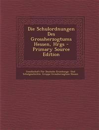 Die Schulordnungen Des Grossherzogtums Hessen, Hrgs