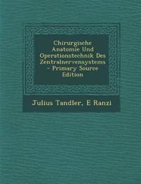 Chirurgische Anatomie Und Operationstechnik Des Zentralnervensystems - Primary Source Edition