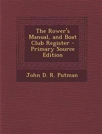The Rower's Manual, and Boat Club Register - Primary Source Edition