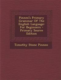 Pinneo's Primary Grammar of the English Language: For Beginners - Primary Source Edition