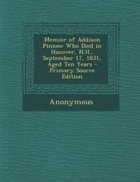 Memoir of Addison Pinneo: Who Died in Hanover, N.H., September 17, 1831, Aged Ten Years - Primary Source Edition