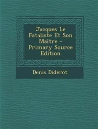 Jacques Le Fataliste Et Son Maitre - Primary Source Edition