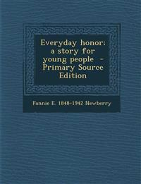 Everyday honor; a story for young people  - Primary Source Edition