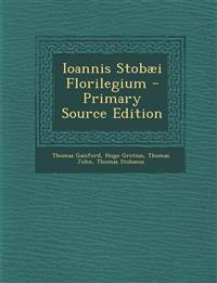 Ioannis Stobaei Florilegium - Primary Source Edition