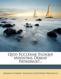 Qvid Ecclesiae Eiusqve Ministris Debeat Patronus?...