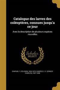 FRE-CATALOGUE DES LARVES DES C
