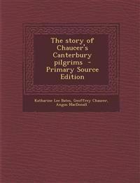 The story of Chaucer's Canterbury pilgrims