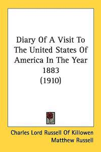 Diary of a Visit to the United States of America in the Year 1883