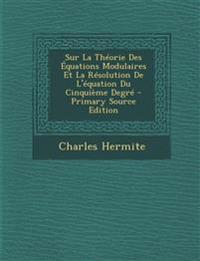 Sur La Théorie Des Équations Modulaires Et La Résolution De L'équation Du Cinquième Degr