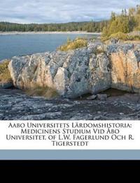 Aabo Universitets Lärdomshistoria: Medicinens Studium Vid Åbo Universitet, of L.W. Fagerlund Och R. Tigerstedt