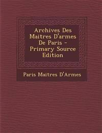 Archives Des Maitres D'Armes de Paris - Primary Source Edition
