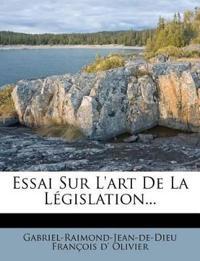 Essai Sur L'Art de La Legislation...