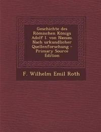 Geschichte des Römischen Königs Adolf I. von Nassau. Nach urkundlicher Quellenforschung