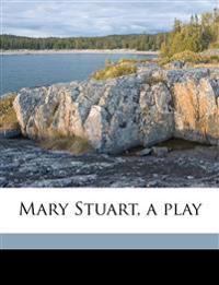 Mary Stuart, a play