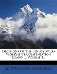 Decisions Of The Pennsylvania Workmen's Compensation Board ..., Volume 4...