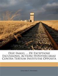 Disp. Inaug. ... De Exceptione Excussionis, Actioni Hypothecariae Contra Tertium Institutae Opposita