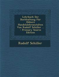 Lehrbuch Der Buchhaltung Für Höhere Handelslehranstalten Von Rudolf Schiller ... - Primary Source Edition