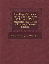 The Rape Of Helen, From The Greek Of Coluthus, With Miscellaneous Notes - Primary Source Edition