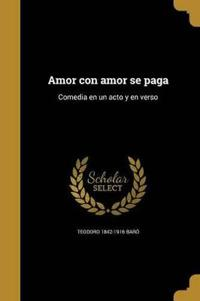 Amor con amor se paga: Comedia en un acto y en verso