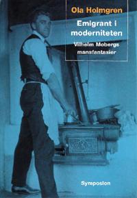 Emigrant i moderniteten : Vilhelm Mobergs mansfantasier