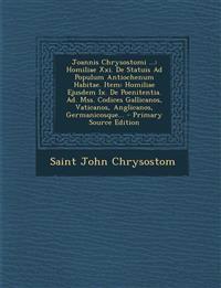 Joannis Chrysostomi ...: Homiliae Xxi. De Statuis Ad Populum Antiochenum Habitae. Item: Homiliae Ejusdem Ix. De Poenitentia. Ad. Mss. Codices Gallican