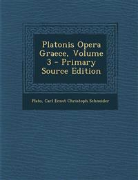 Platonis Opera Graece, Volume 3 - Primary Source Edition