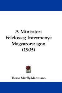 A Miniszteri Felelosseg Intezmenye Magyarorszagon