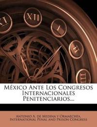 México Ante Los Congresos Internacionales Penitenciarios...