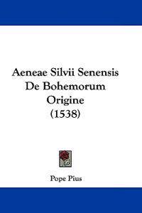 Aeneae Silvii Senensis De Bohemorum Origine