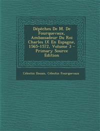 Depeches de M. de Fourquevaux, Ambassadeur Du Roi Charles IX En Espagne, 1565-1572, Volume 3 - Primary Source Edition