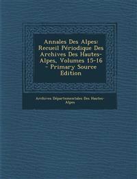 Annales Des Alpes: Recueil Périodique Des Archives Des Hautes-Alpes, Volumes 15-16