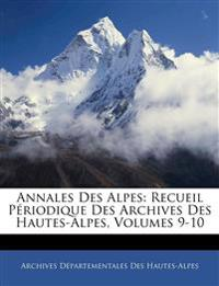 Annales Des Alpes: Recueil Périodique Des Archives Des Hautes-Alpes, Volumes 9-10
