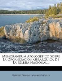 Memorandum Apologetico Sobre La Organizacion Gerarquica de La Iglesia Nacional...