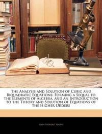 The Analysis and Solution of Cubic and Biquadratic Equations: Forming a Sequal to the Elements of Algebra, and an Introduction to the Theory and Solut