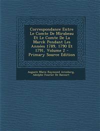 Correspondance Entre Le Comte De Mirabeau Et Le Comte De La Marck Pendant Les Années 1789, 1790 Et 1791, Volume 2 - Primary Source Edition