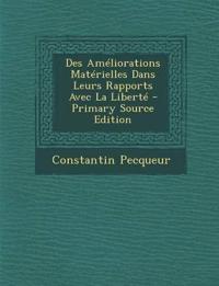 Des Ameliorations Materielles Dans Leurs Rapports Avec La Liberte - Primary Source Edition