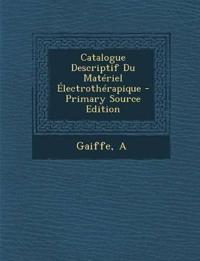 Catalogue Descriptif Du Matériel Électrothérapique - Primary Source Edition