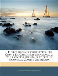 Œuvres Badines Complettes, Du Comte De Caylus: Les Mantcaux, 2. Ptie.  Contes Orientaux Et Féeries.  Nouveaux Contes Orientaux
