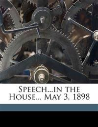 Speech...in the House... May 3, 1898