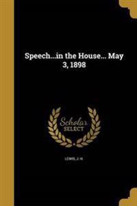 SPEECHIN THE HOUSE MAY 3 1898