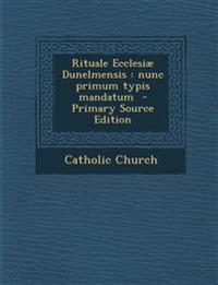 Rituale Ecclesiæ Dunelmensis : nunc primum typis mandatum  - Primary Source Edition