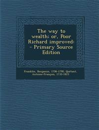 The way to wealth; or, Poor Richard improved: - Primary Source Edition