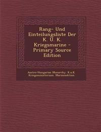 Rang- Und Einteilungsliste Der K. U. K. Kriegsmarine - Primary Source Edition
