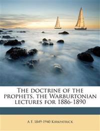 The doctrine of the prophets, the Warburtonian lectures for 1886-1890