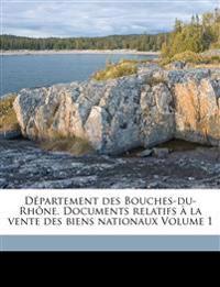Département des Bouches-du-Rhône. Documents relatifs à la vente des biens nationaux Volume 1