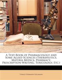A Text-Book of Pharmacology and Some Allied Sciences (Therapeutics, Materia Medica, Pharmacy, Prescription-Writing, Toxicology, Etc.)