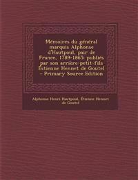 Memoires Du General Marquis Alphonse D'Hautpoul, Pair de France, 1789-1865; Publies Par Son Arriere-Petit-Fils Estienne Hennet de Goutel - Primary Sou