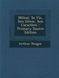 Mehul, Sa Vie, Son Genie, Son Caractere - Primary Source Edition